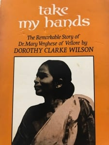 Cover of book take my hands, the remarkable story of Dr Mary Verghese of Vellore by Dorothy Clarke Wilson